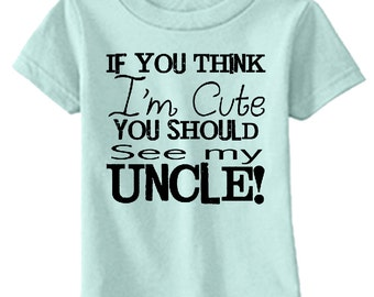 "Children's T-shirt ""If you think I'm cute you should see my Uncle"" for infants and toddlers!"