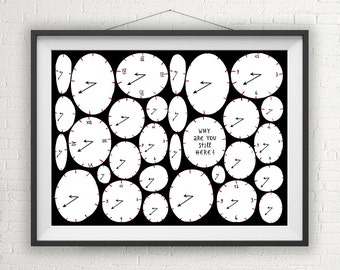 Clock Quote »Why Are You Still Here?« funny Print, Illustration