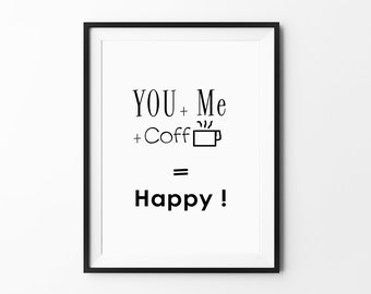 you + me + coffee = happy, poster, print, home poster, wall decor, motivational, typography art, quote