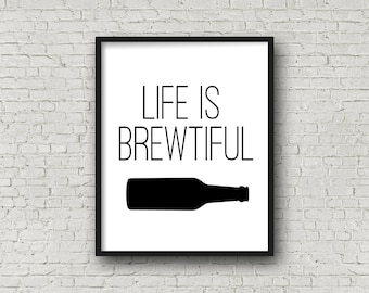 Life Is Brewtiful Printable, Bar Art, Beer Sign, Instant Download, Beer Gifts, Day Drinking, Beer Art, Bar Sign, Printable Art, Beer Bottle