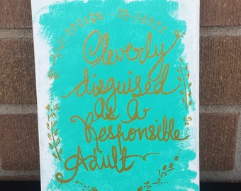 Canvas Quote, Funny Canvas Art,Cleverly Disguised as a Responsible Adult,Golden, Aqua Green,Wall Art, Handpainted, Personalized Gift, Custom
