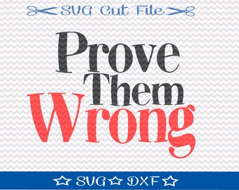 Motivational Quote SVG / Inspirational SVG File / SVG Cut File / Silhouette Cameo / Digital Download / Prove Them Wrong