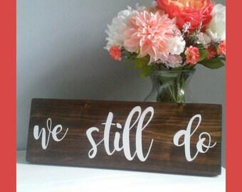 We Still Do Wood Sign / Anniversary / Renewal Vows / Wedding / Reception / Prop / Wooden