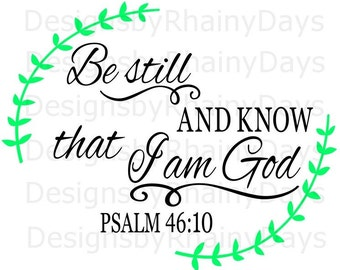 Buy 3 get 1 free! Be still and know that I am God, Psalm 46:10 cutting file, SVG, PNG, Bible verse