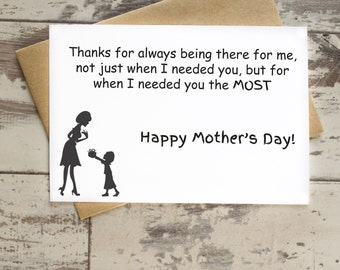 Mother's Day Card 'Thanks for always being there for me not just when I needed you, but for when I needed you the MOST' A6 card