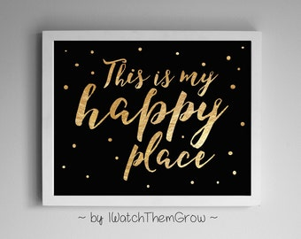 """Black and Gold """"This Is My Happy Place"""" Printable Wall Art, Bedroom, Craft Room Art Print 8x10 + 11x14 JPEG INSTANT DOWNLOAD"""