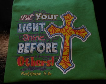 Let Your Light Shine, Before Others. Matthew 5 16, Christian Shirt
