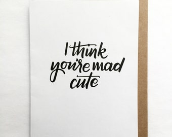 I Think You're Mad Cute Card
