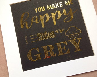 FOILED ARTWORK You make me happy when skies are grey