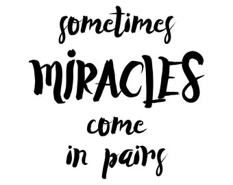 Sometimes Miracles Come In Pairs Print