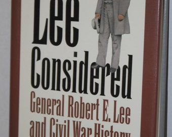 Lee Considered - General Robert E. Lee and Civil War History  - 1991 - Alan T. Nolan