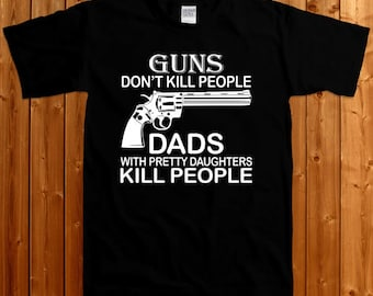 Guns Don't Kill People Dad with Pretty Daughters Do - T-shirt for Dad , Dad With Daughters Shirt , Gift For Husband ,Gift For Dad SM-00125