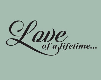 Love of a lifetime vinyl decal