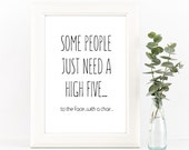Some People Just Need a High Five Sarcastic and Snarky  Printable Wall Art Home Decor Typography