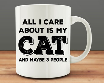 All I Care About Is My Cat And Maybe 3 People mug, funny cat mug (M3)