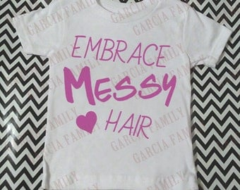 Embrace Messy Hair, Messy Hair Dont Care, Embrace Messy Hair Shirt, Cute Kids Clothes