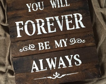 You Will Forever Be My Always Stained Wood Sign