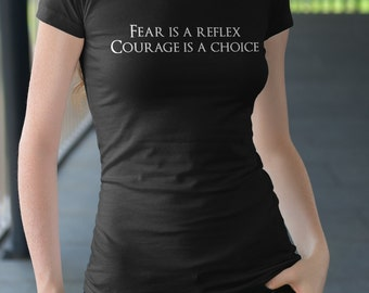 Courage is a Choice - Motivational - T shirt