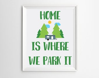 Camper Art Print - funny camping - camping wall art - camping prints - home is where we park it - INSTANT DOWNLOAD