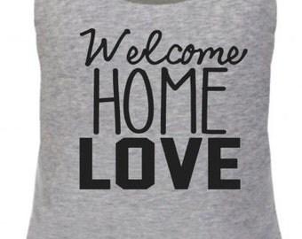 Welcome Home Love- Homecoming Shirt- Military Homecoming- Homecoming top- Welcome Home-