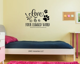 Love is a Four Legged Word  - Vinyl Wall Art / Vinyl Sticker / Wall Decal / Vinyl Decal / Wall Art / Vinyl Art