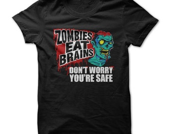 Zombies Eat Brains. Don't worry, You're Safe - Funny T-Shirt - Multi Size and Color
