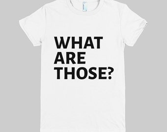 What Are Those - WOMENS T-Shirt (American Apparel)