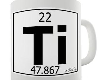Periodic Table Of Elements Ti Titanium Ceramic Novelty Mug