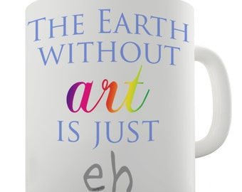 Earth Without Art Ceramic Mug