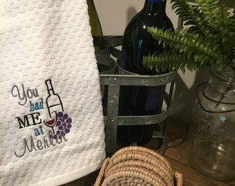 You Had Me At Merlot Embroidered Kitchen Towel
