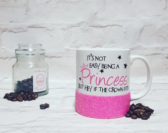 standard 10oz glitter mug- 'It's not easy being a princess, but hey, if the crown fits'
