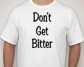 Don't get bitter