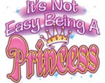 It's Not Easy Being A Princess Tee Shirt