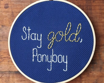 "Stay Gold, Ponyboy - Hand Embroidery Hoop - The Outsiders -6"" Hoop"