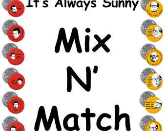 """MIX N' MATCH It's Always Sunny 1"""" Pinback Button Set of 6"""