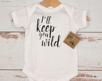 I'll Keep you Wild Baby Bodysuit, Baby shower gift, First birthday, Baby gifts, Baby shirt, Baby Outfits, New Baby, Tee Shirt