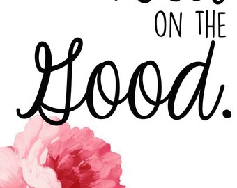 Focus on the Good Printable Quote