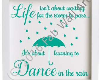 life isnt about waiting for the storm to pass its about learning to dance in the rain vinyl decal to suit 23cm box frame ikea ribba