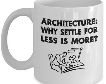 Funny Architect Mugs - Why Settle For Less Is More - Ideal Architecture Gifts