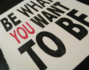 LETTERPRESS PRINT - Be What You Want To Be - Linocut Print - 8x10 Motivational Print - Ready to Ship