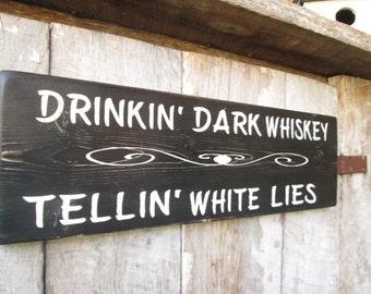 Primitive Wood Sign Drinkin Dark Whiskey Tellin White Lies Bar sign Man Cave Lyrics cabin Country Rustic Bar Decor Hippie Boho She Cave