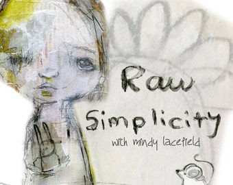 SALE  Raw Simplicity online class - by Mindy Lacefield