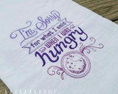 I'm Sorry for What I Said When I Was Hungry Embroidered Kitchen Towel - Choose Towel Size