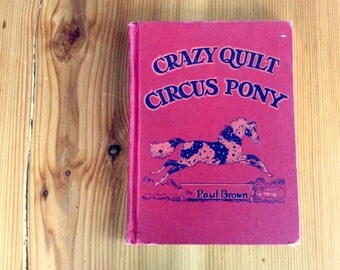 Crazy Quilt Circus Pony by Paul Brown, 1934. Red Cloth Pictoral Board Hardcover Book. Piebald Pony Horse Illustrations. Vintage, Equestrian.