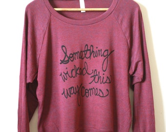 Halloween Sweater - Something Wicked This Way Comes - Shakespeare Quote - Slouchy Pullover. Made To Order