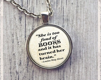 She Is Too Fond Of Books - Alcott Quote  - Photo Pendant Necklace - Literary Jewelry or Key Ring Keychain