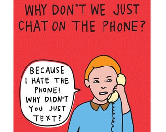 Greeting Card - Why Don't We Just Chat On The Phone?