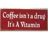 Coffee isn't a drug it's a vitamin primitive wood sign
