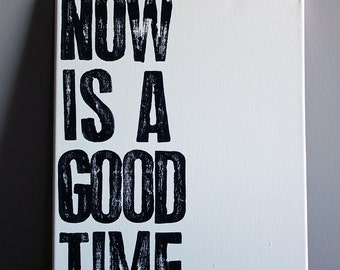 Now is a Good Time - Quote on Canvas - 11x14 Motivational Typography Art