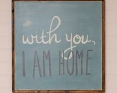 """Hand Painted Wood Sign - With You I am Home - 25""""x25"""" - Love - Custom - Distressed - Home Decor - Annie Sloan Chalk Paint"""